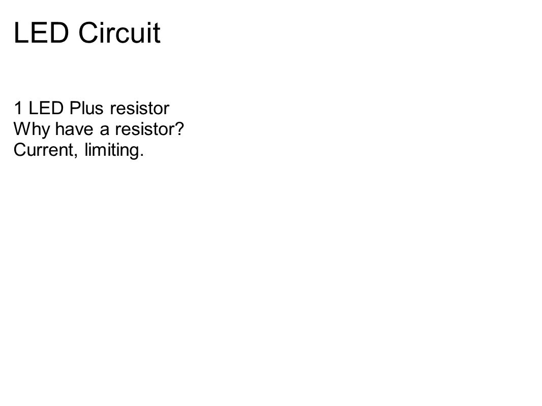 LED Circuit 1 LED Plus resistor Why have a resistor