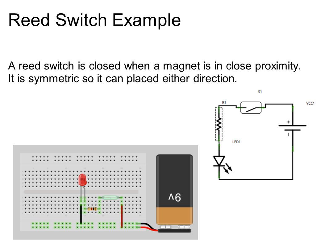 Reed Switch Example A reed switch is closed when a magnet is in close proximity.