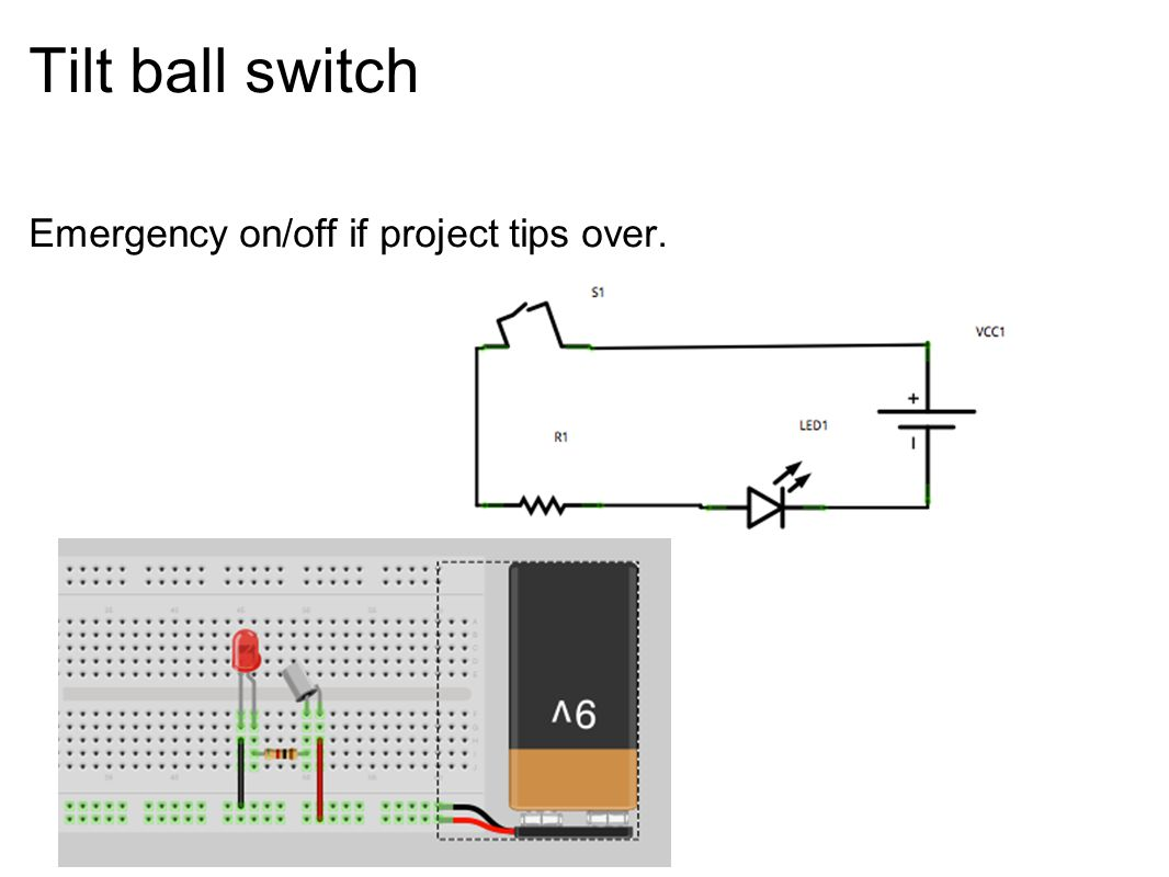 Tilt ball switch Emergency on/off if project tips over.