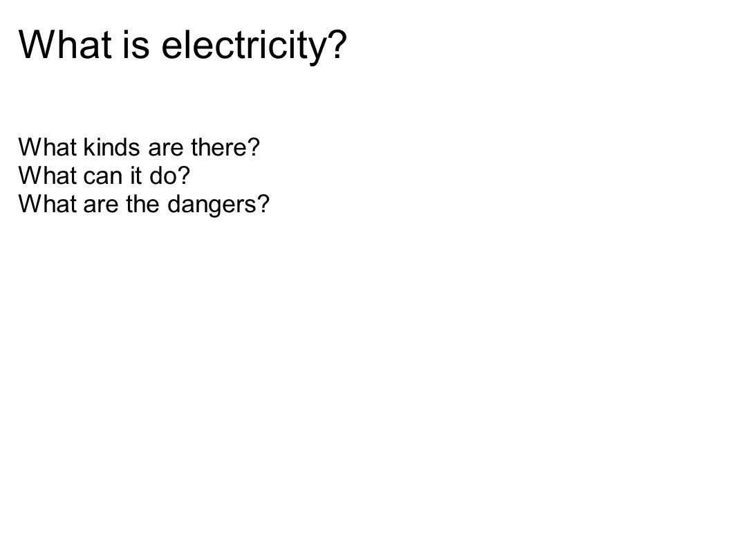 What is electricity What kinds are there What can it do
