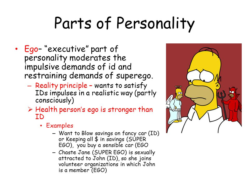 Parts of Personality Ego– executive part of personality moderates the impulsive demands of id and restraining demands of superego.