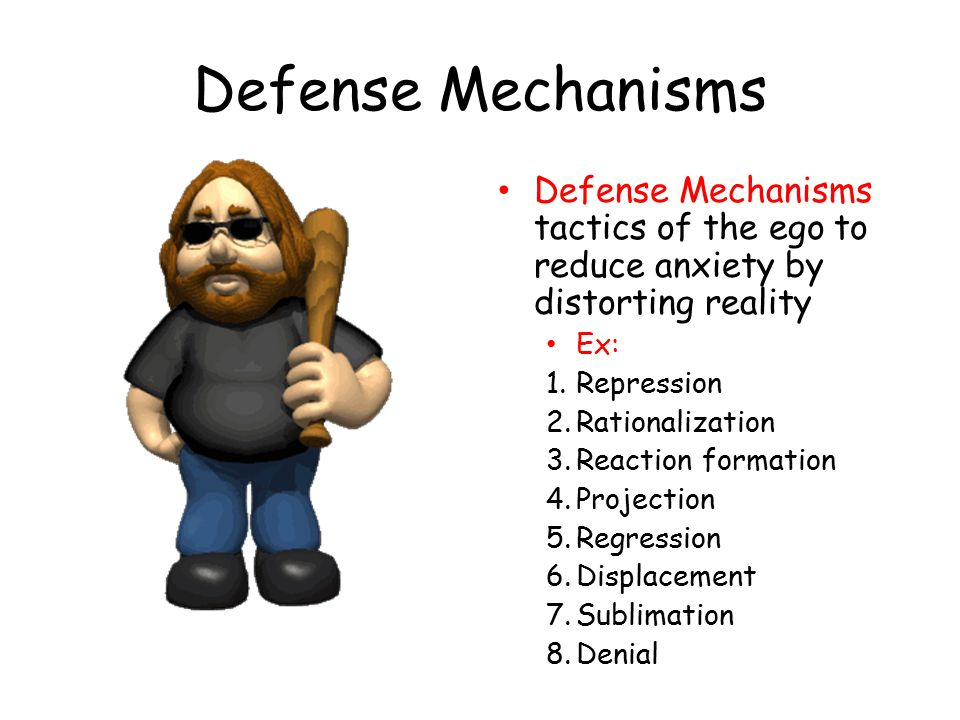 Defense Mechanisms Defense Mechanisms tactics of the ego to reduce anxiety by distorting reality. Ex: