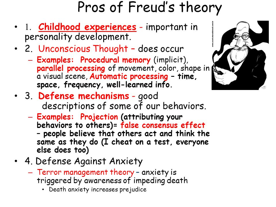 Pros of Freud's theory 1. Childhood experiences - important in personality development. 2. Unconscious Thought – does occur.