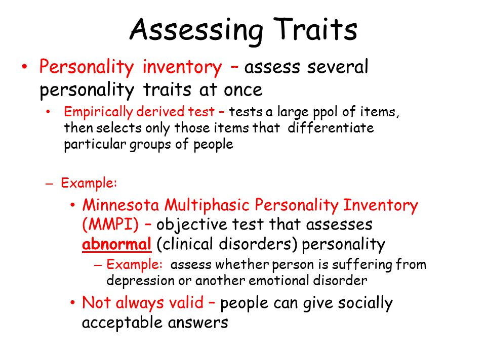 Assessing Traits Personality inventory – assess several personality traits at once.