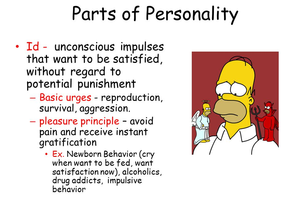 Parts of Personality Id - unconscious impulses that want to be satisfied, without regard to potential punishment.