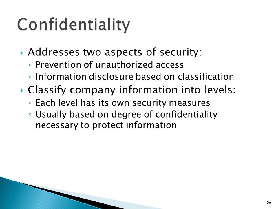 Confidentiality Addresses two aspects of security: