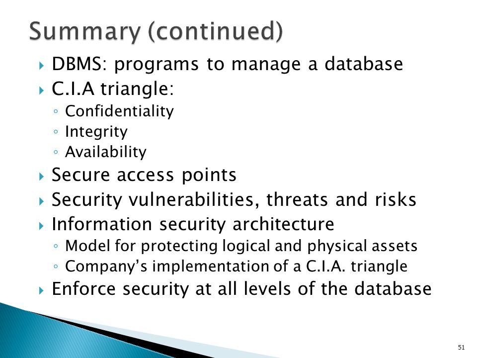 Summary (continued) DBMS: programs to manage a database