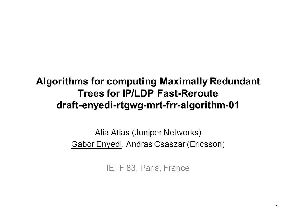 Algorithms for computing Maximally Redundant Trees for IP/LDP Fast-Reroute draft-enyedi-rtgwg-mrt-frr-algorithm-01