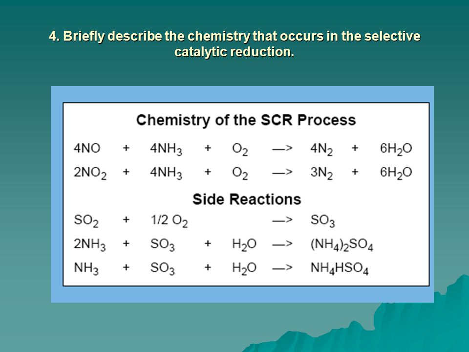 4. Briefly describe the chemistry that occurs in the selective catalytic reduction.