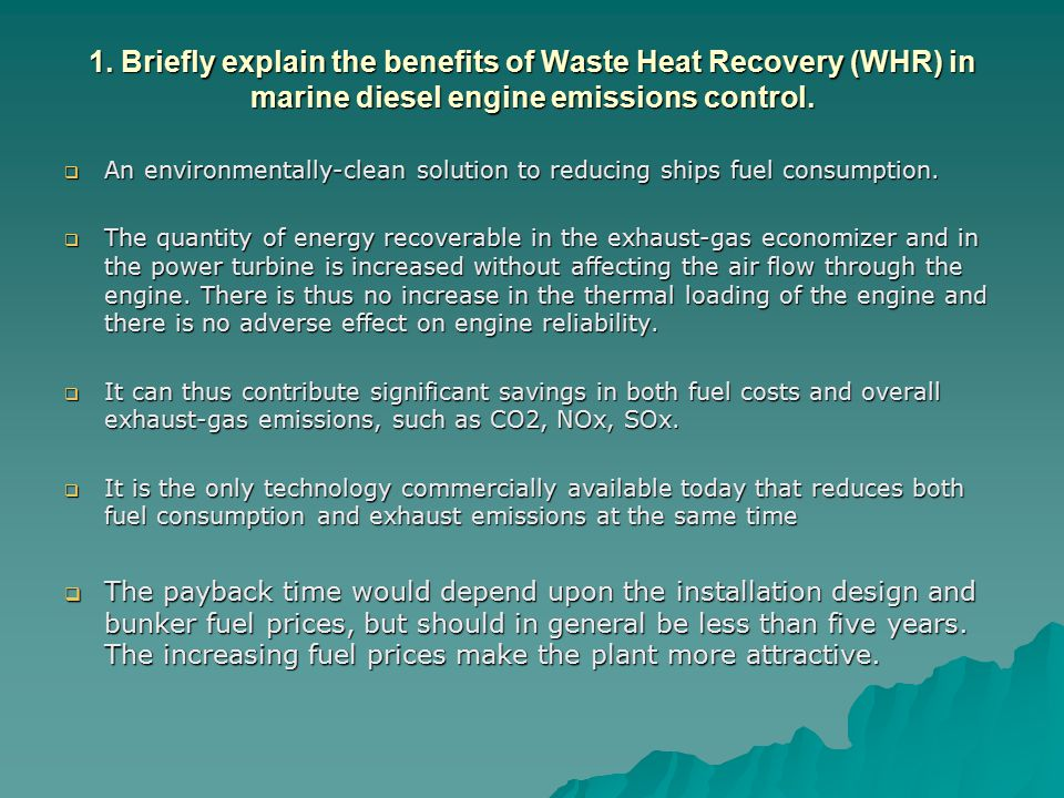1. Briefly explain the benefits of Waste Heat Recovery (WHR) in marine diesel engine emissions control.