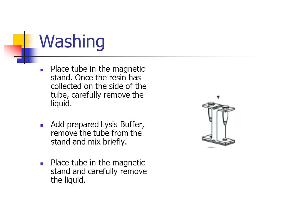 Washing Place tube in the magnetic stand. Once the resin has collected on the side of the tube, carefully remove the liquid.