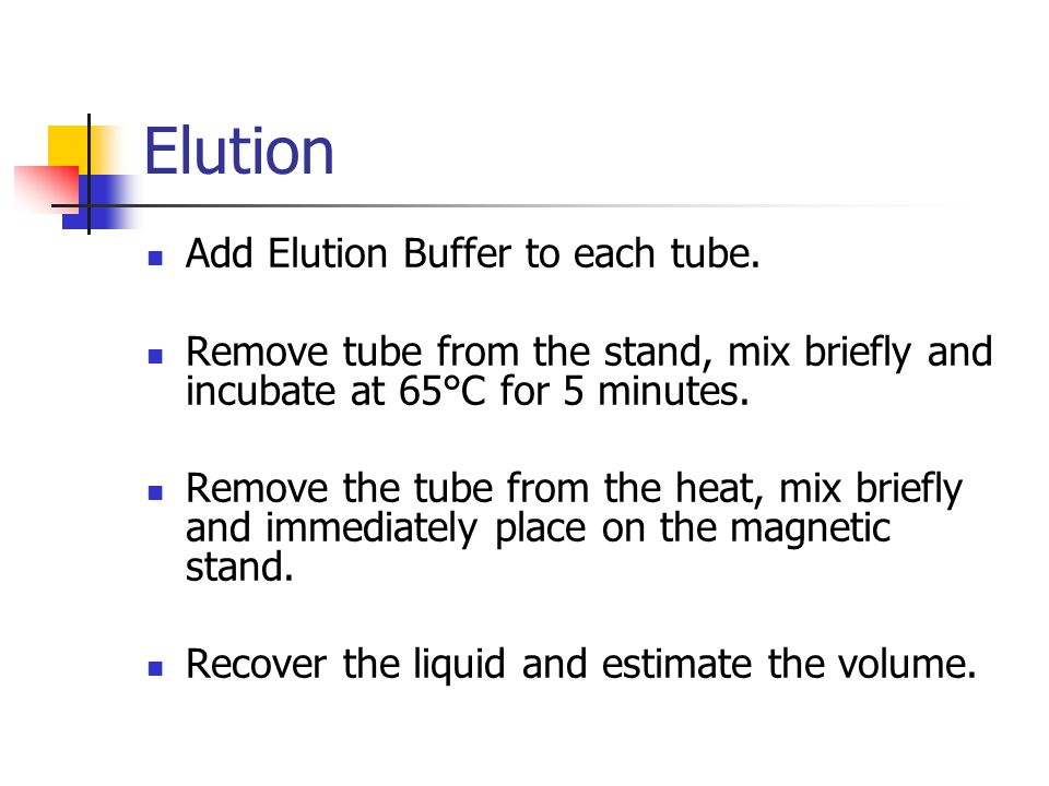 Elution Add Elution Buffer to each tube.