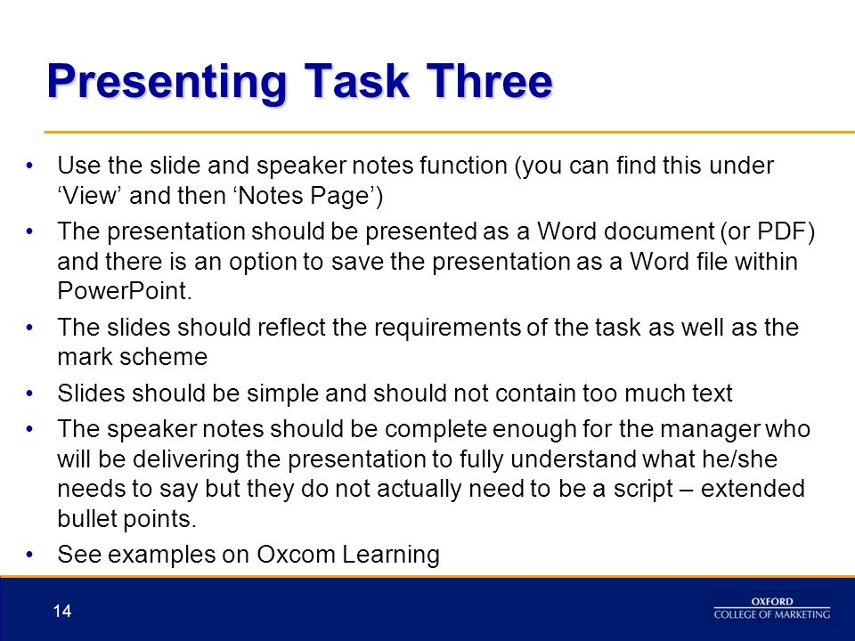 Presenting Task Three Use the slide and speaker notes function (you can find this under 'View' and then 'Notes Page')