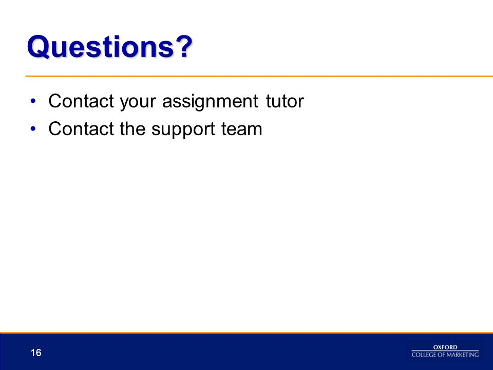 Questions Contact your assignment tutor Contact the support team