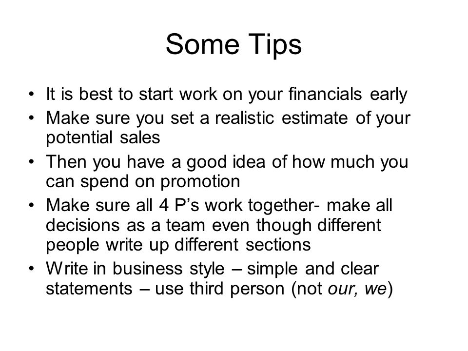 Some Tips It is best to start work on your financials early