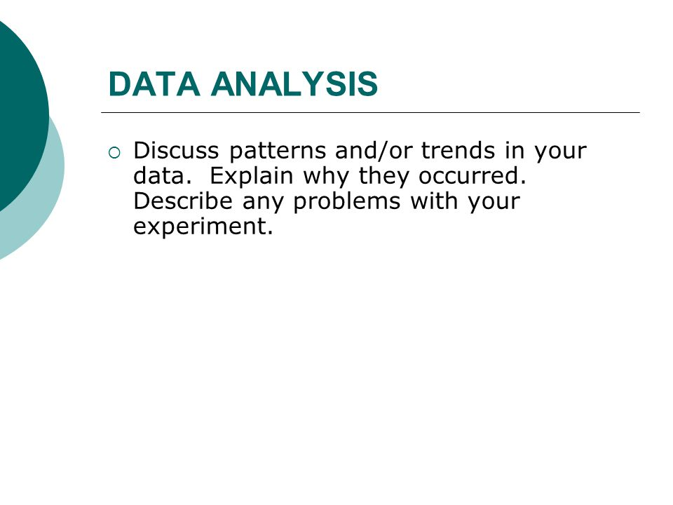 DATA ANALYSIS Discuss patterns and/or trends in your data.