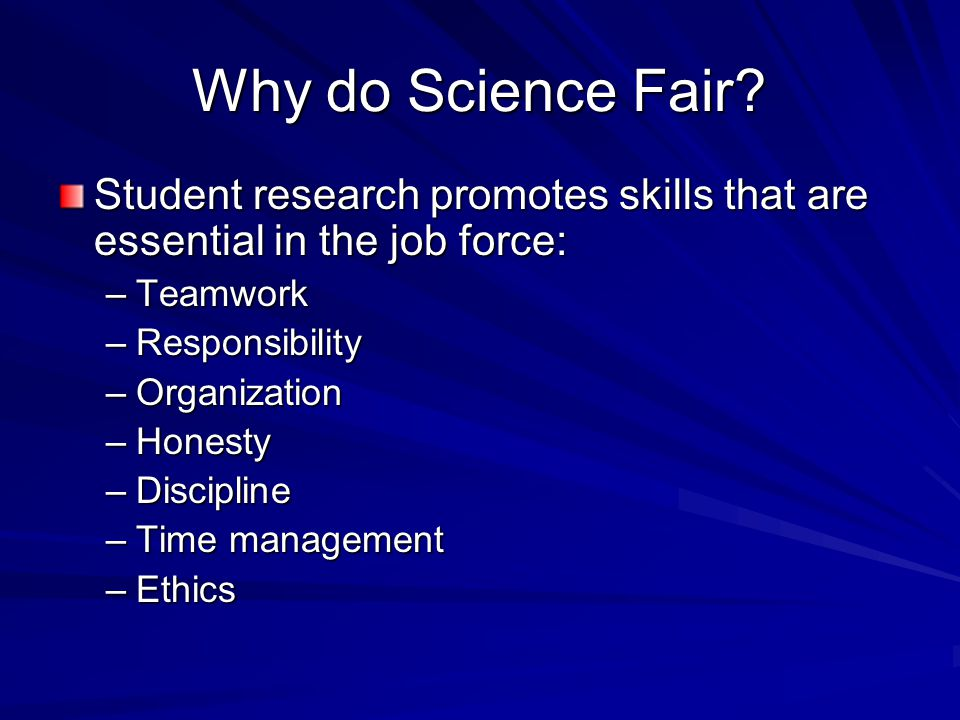 Why do Science Fair Student research promotes skills that are essential in the job force: Teamwork.