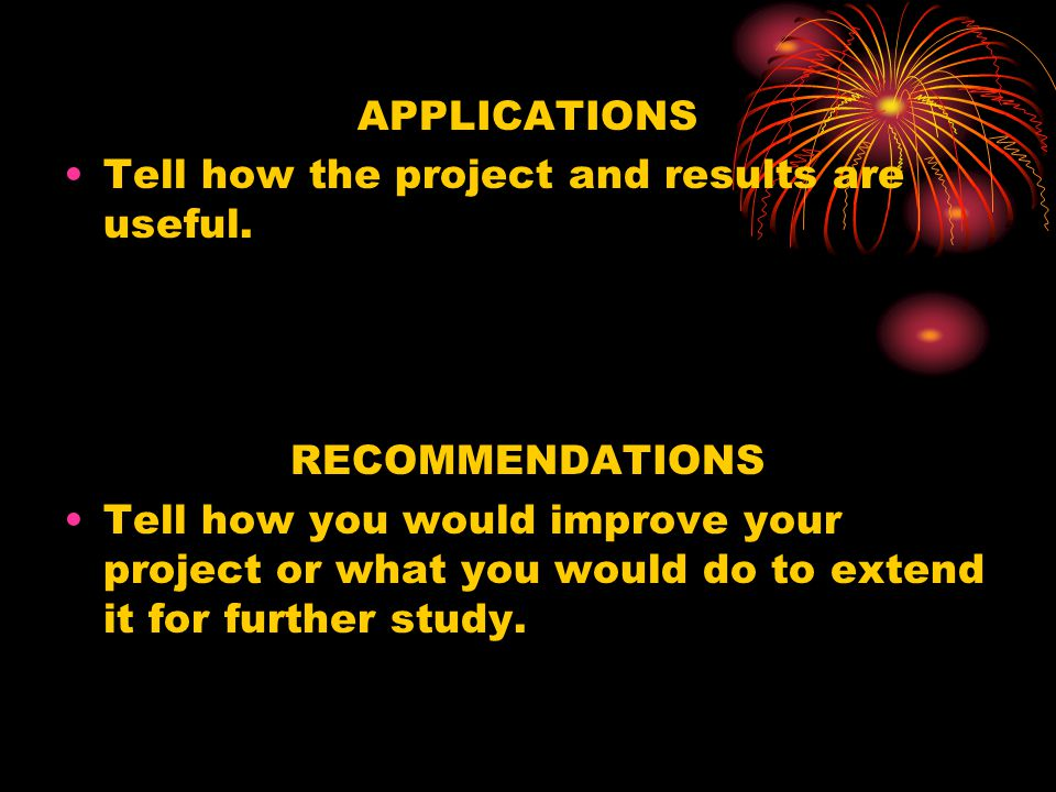 APPLICATIONS Tell how the project and results are useful. RECOMMENDATIONS.