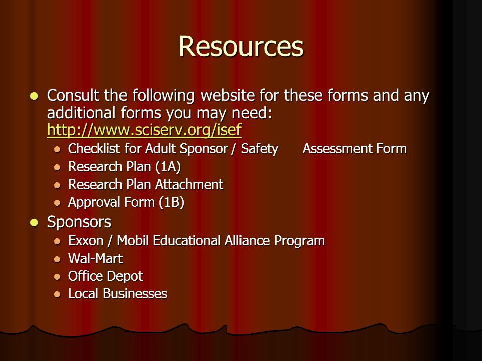 Resources Consult the following website for these forms and any additional forms you may need: http://www.sciserv.org/isef.
