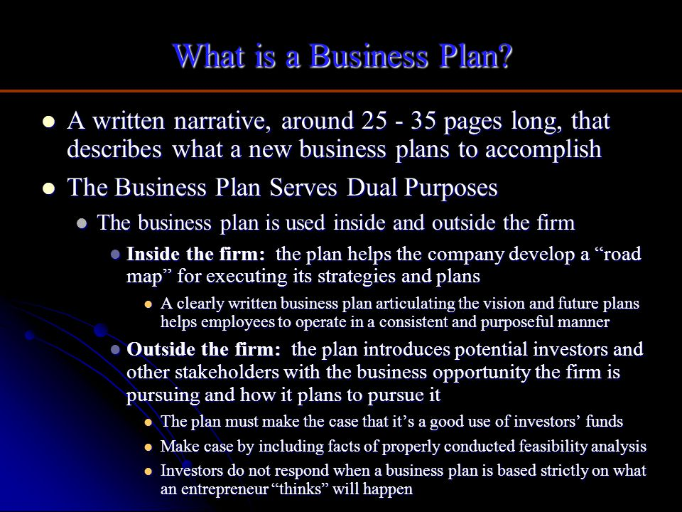 What is a Business Plan A written narrative, around 25 - 35 pages long, that describes what a new business plans to accomplish.