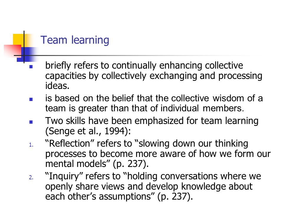 Team learning briefly refers to continually enhancing collective capacities by collectively exchanging and processing ideas.