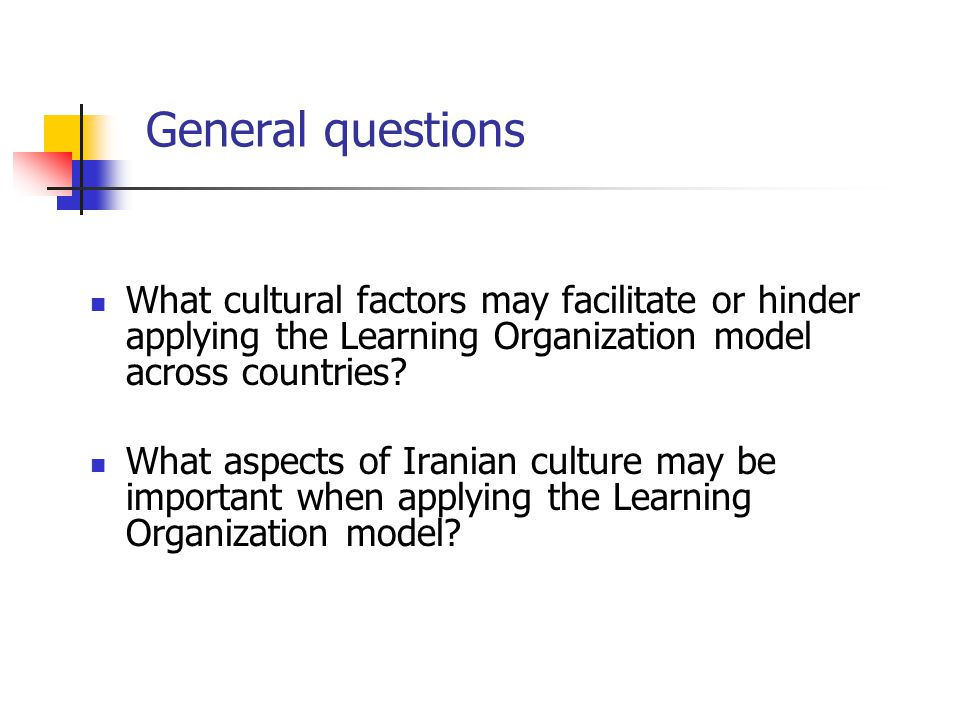 General questions What cultural factors may facilitate or hinder applying the Learning Organization model across countries