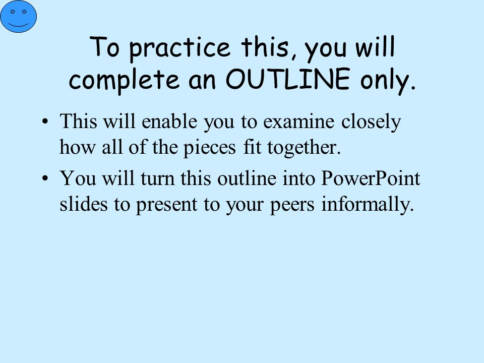 To practice this, you will complete an OUTLINE only.