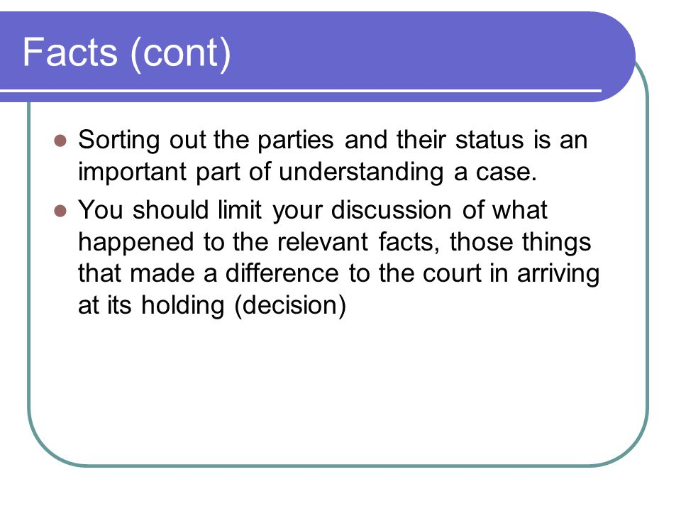 Facts (cont) Sorting out the parties and their status is an important part of understanding a case.