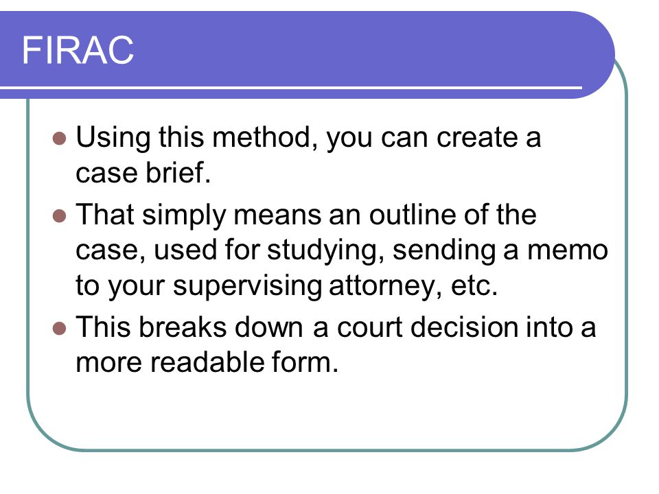 FIRAC Using this method, you can create a case brief.
