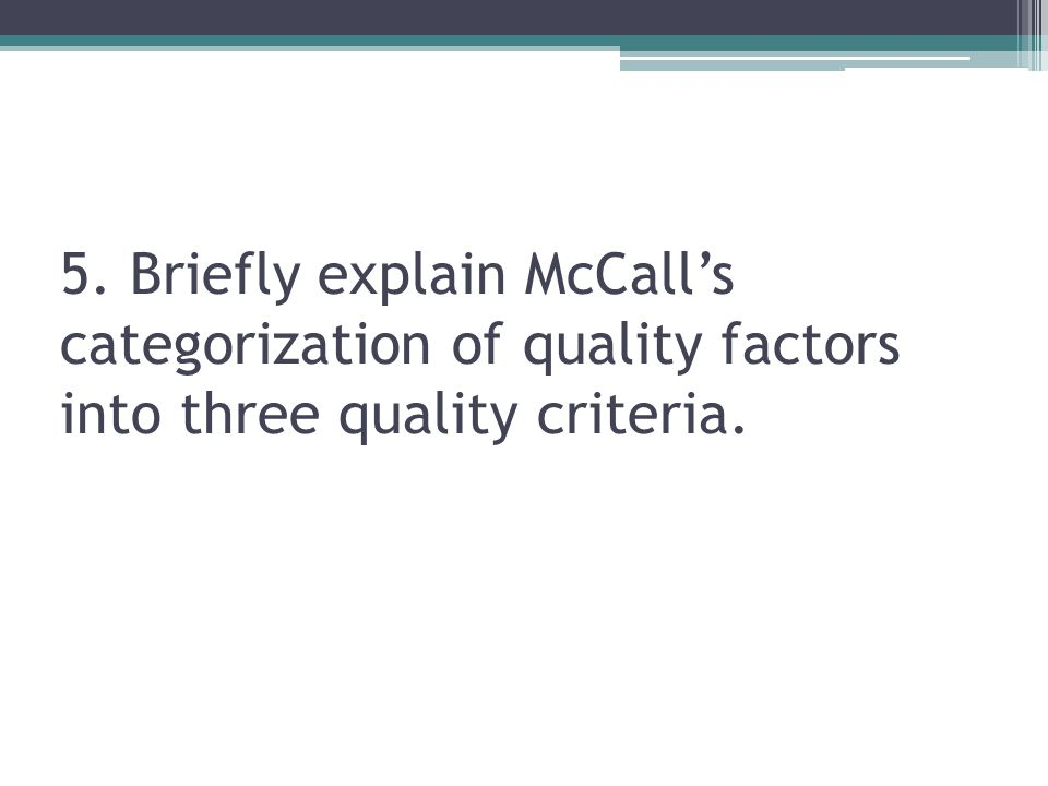 5. Briefly explain McCall's categorization of quality factors into three quality criteria.