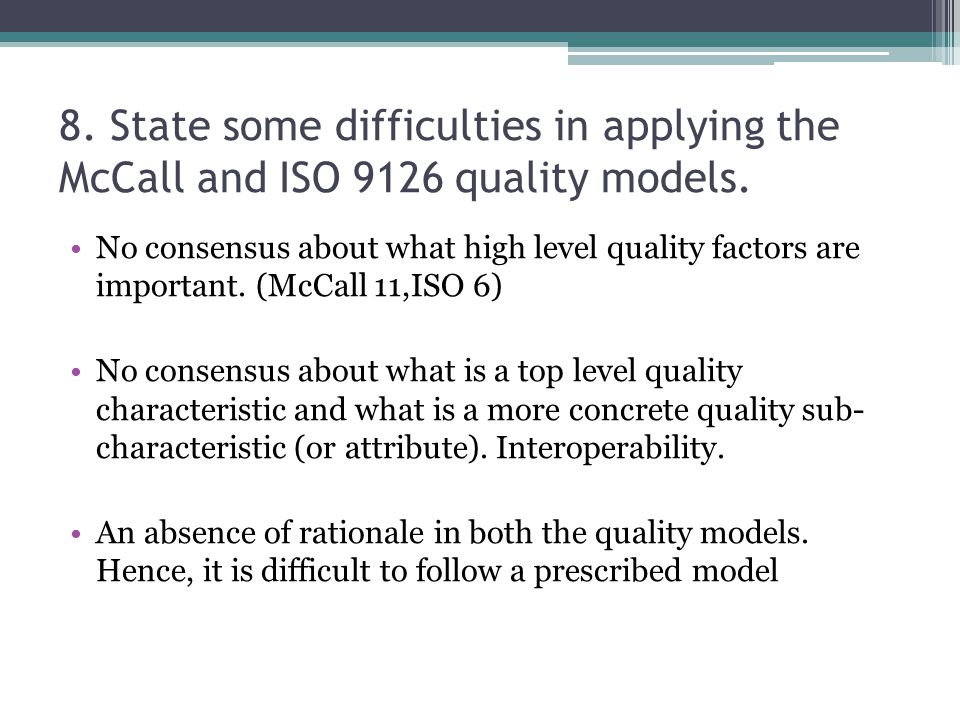 8. State some difficulties in applying the McCall and ISO 9126 quality models.