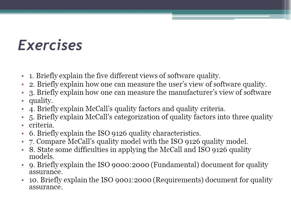 Exercises 1. Briefly explain the five different views of software quality.