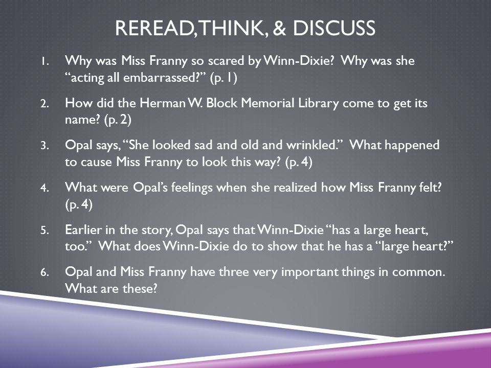 Reread, Think, & Discuss Why was Miss Franny so scared by Winn-Dixie Why was she acting all embarrassed (p. 1)