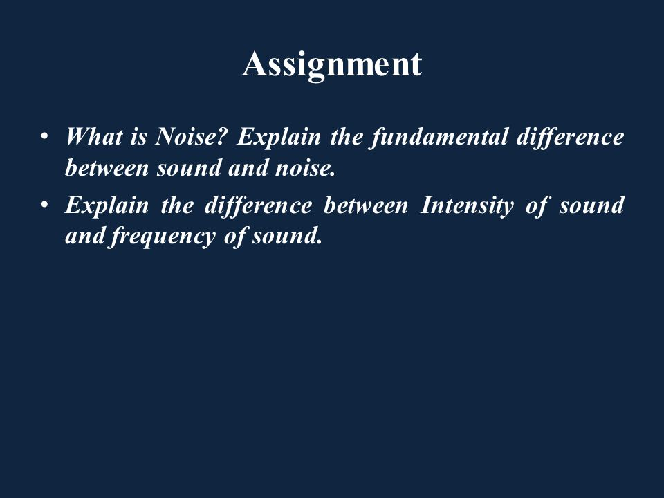 Assignment What is Noise Explain the fundamental difference between sound and noise.