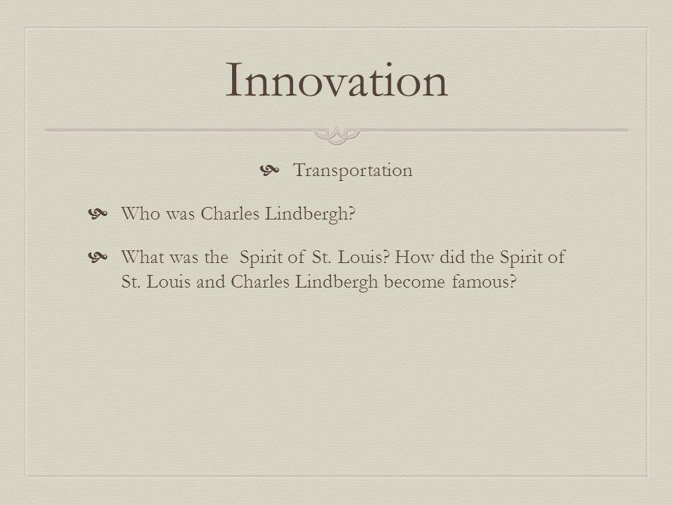 Innovation Transportation Who was Charles Lindbergh