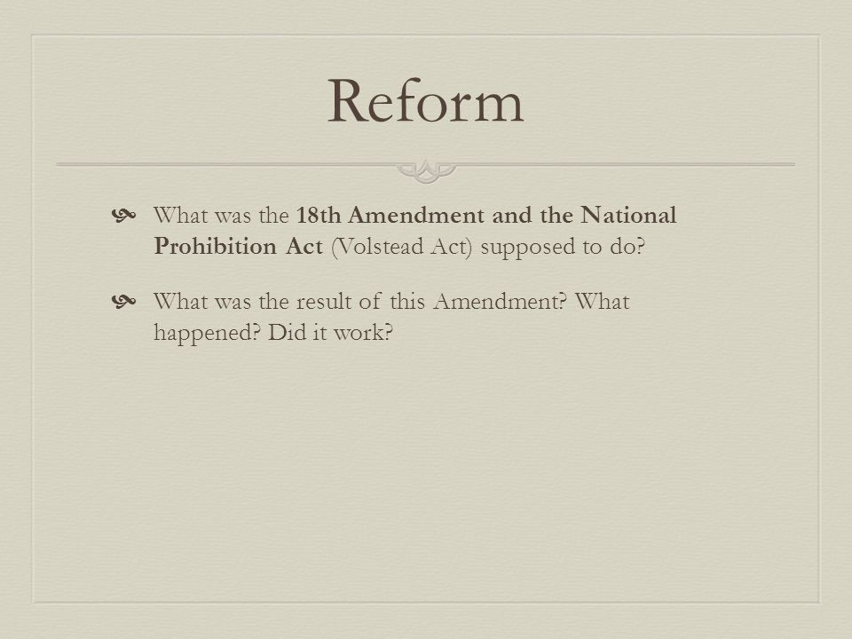 Reform What was the 18th Amendment and the National Prohibition Act (Volstead Act) supposed to do