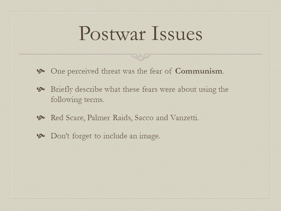 Postwar Issues One perceived threat was the fear of Communism.