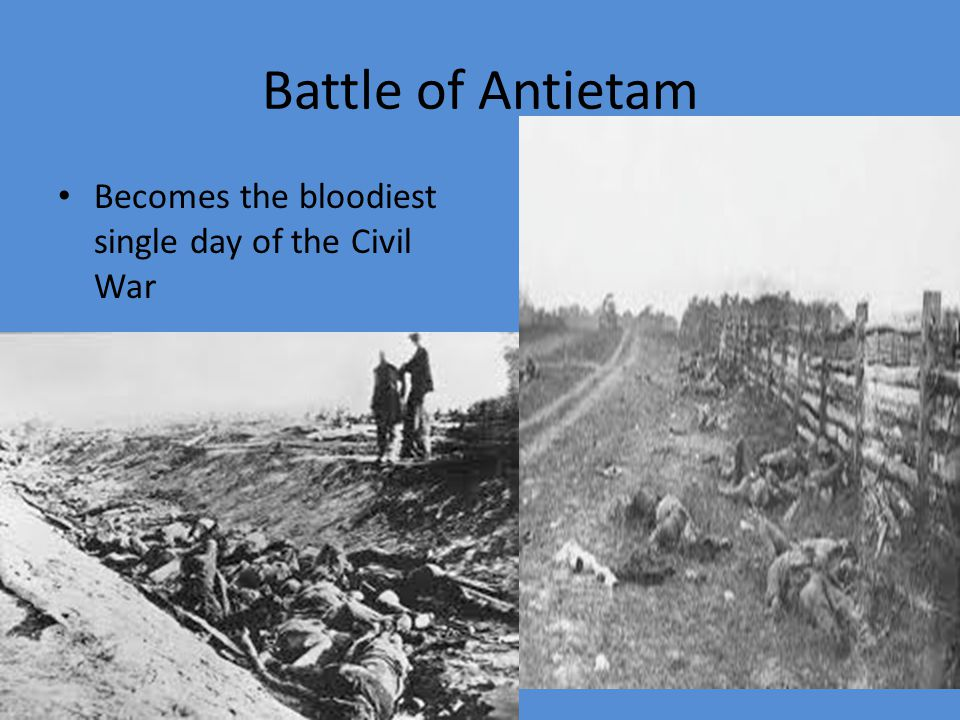 Battle of Antietam Becomes the bloodiest single day of the Civil War