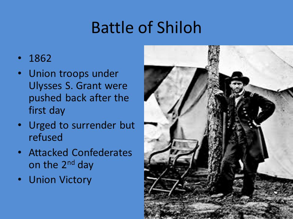 Battle of Shiloh 1862. Union troops under Ulysses S. Grant were pushed back after the first day. Urged to surrender but refused.