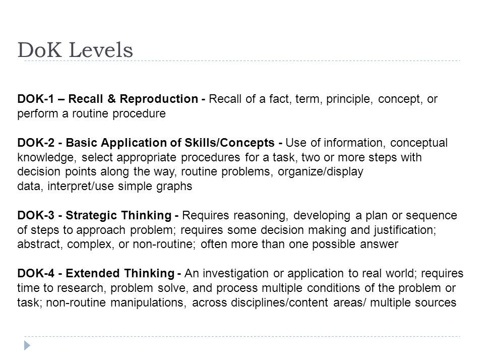 DoK Levels DOK-1 – Recall & Reproduction - Recall of a fact, term, principle, concept, or perform a routine procedure.