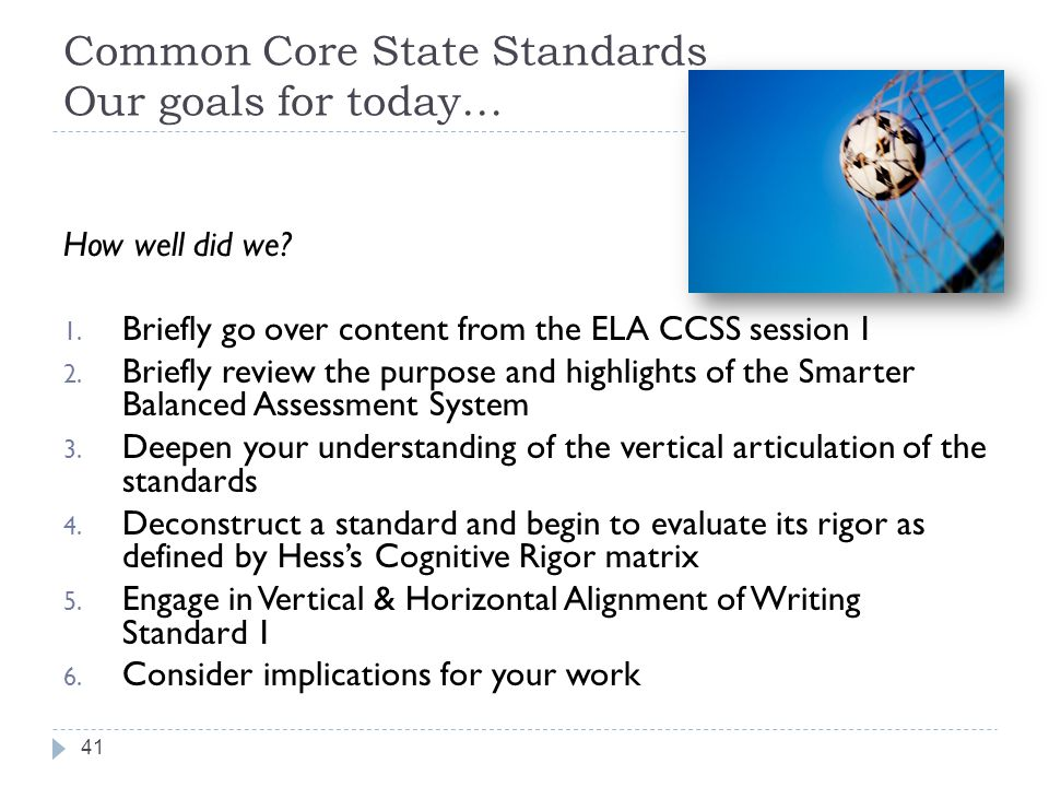 Common Core State Standards Our goals for today…