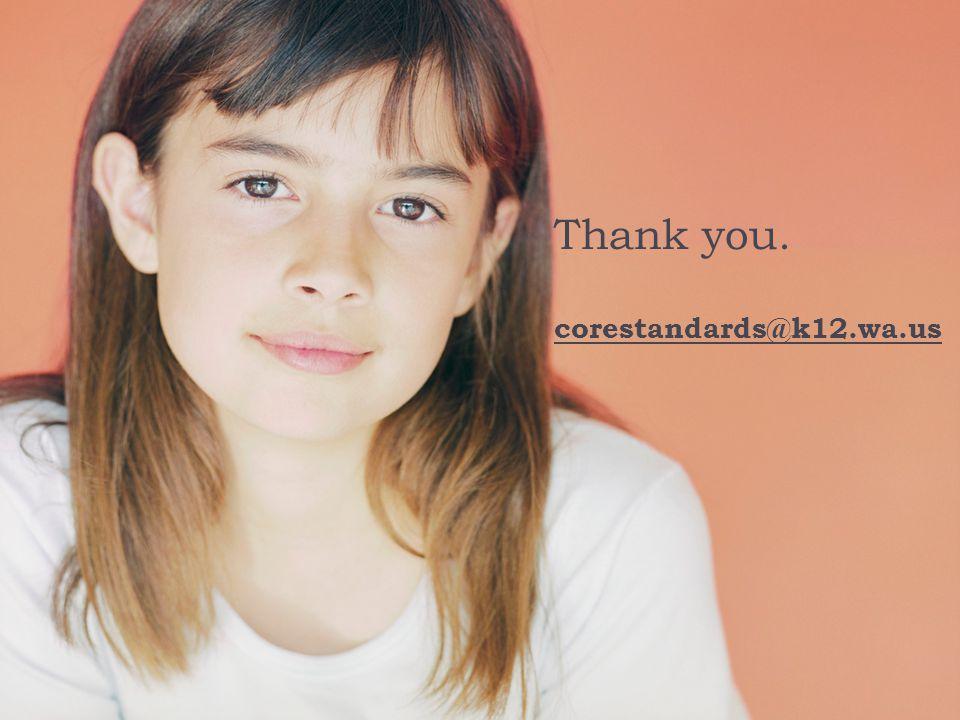 Thank you. corestandards@k12.wa.us