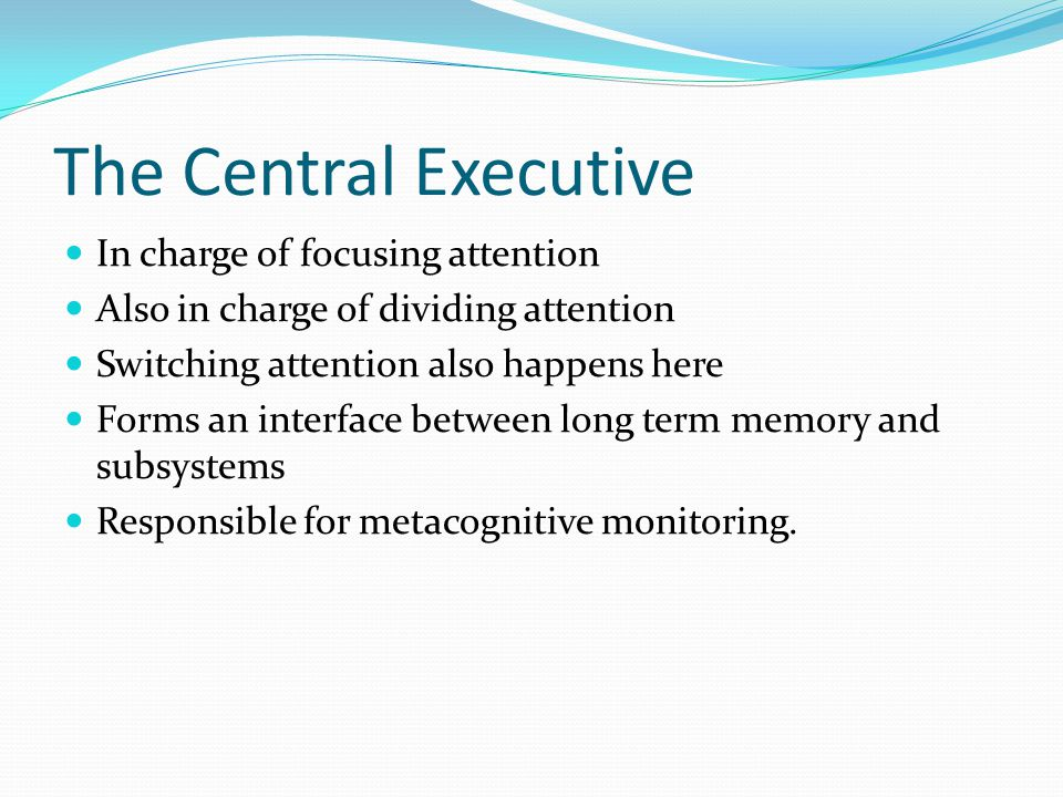 The Central Executive In charge of focusing attention