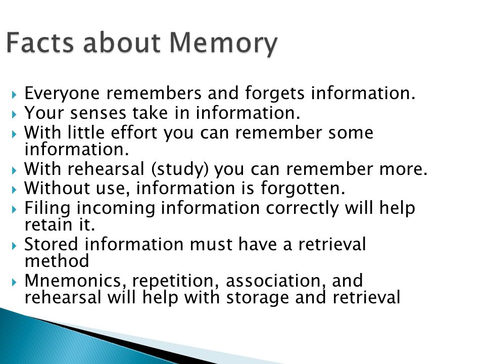 Facts about Memory Everyone remembers and forgets information.