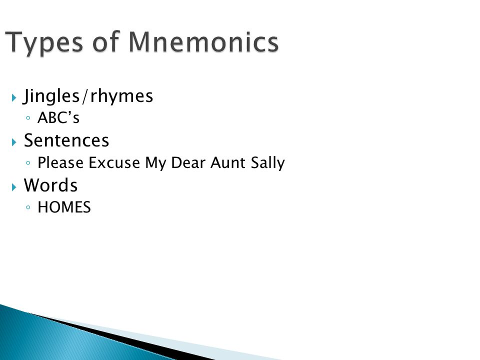 Types of Mnemonics Jingles/rhymes Sentences Words ABC's