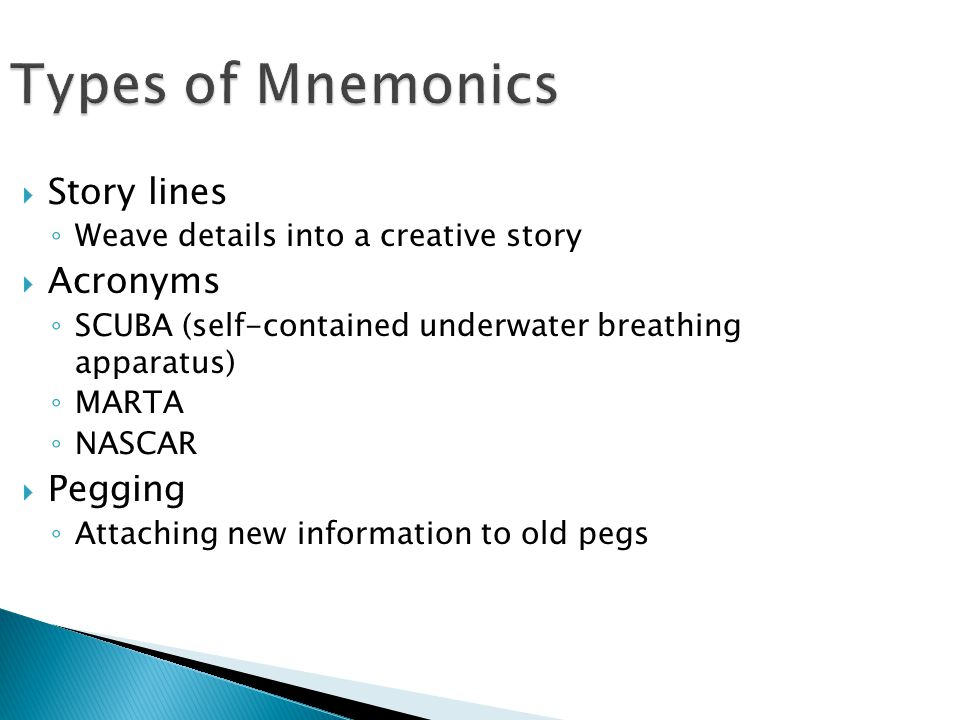 Types of Mnemonics Story lines Acronyms Pegging
