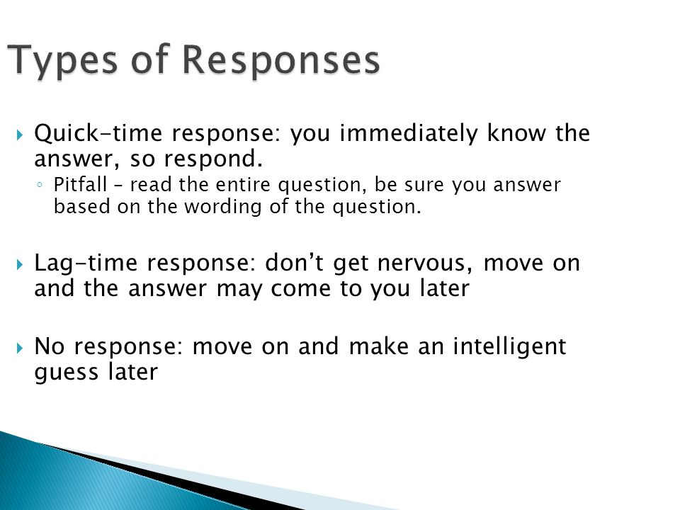 Types of Responses Quick-time response: you immediately know the answer, so respond.