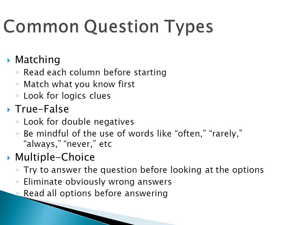 Common Question Types Matching True-False Multiple-Choice
