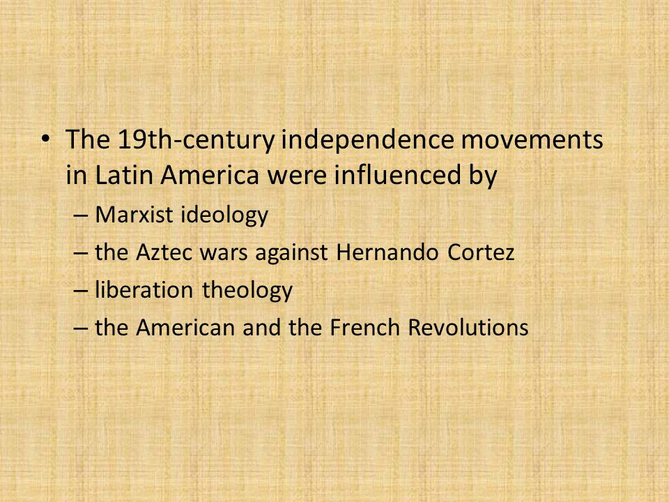 The 19th-century independence movements in Latin America were influenced by