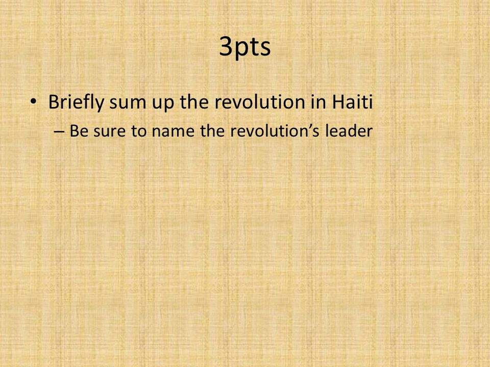3pts Briefly sum up the revolution in Haiti